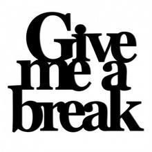 DekoSign Napis Na Ścianę Give Me A Break Czarny 48,0x54,0/Napis/GAT 1 GMAB1-1