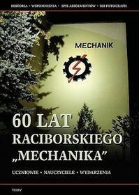60 lat raciborskiego Mechanika - Praca zbiorowa