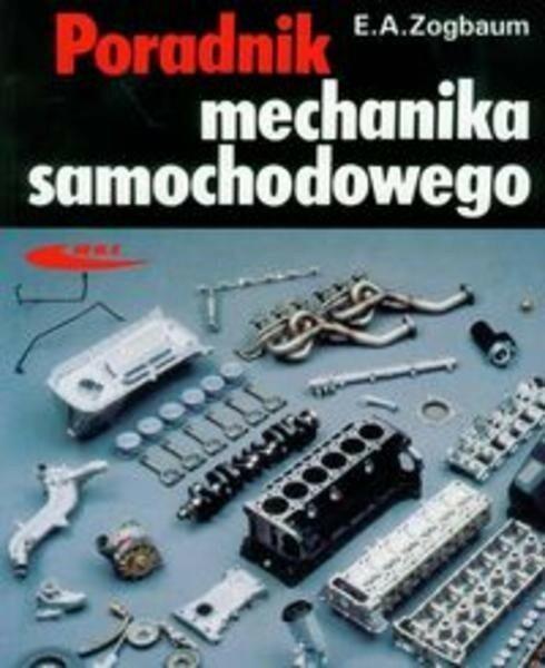 Poradnik mechanika samochodowego - Zogbaum E.A.