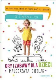 Nasza Księgarnia Gry i zabawy dla dzieci - Nie trzeba wielu zabawek, by twórczo bawić się z dzieckiem - Małgorzata Cieślak