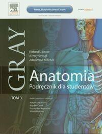 Gray Anatomia Podręcznik dla studentów Tom 3 - Drake Richard L., Vogl A. Wayne, Mitchell Adam W.M.