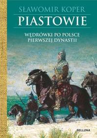 Bellona Piastowie. Wędrówki po Polsce pierwszej dynastii - Sławomir Koper
