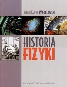Wydawnictwo Naukowe PWN Historia Fizyki - główne ścieżki rozwoju fizyki - Andrzej Kajetan Wróblewski