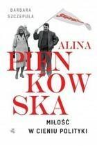 Alina Pieńkowska Miłość w cieniu polityki Barbara Szczepuła