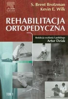 Brotzman S. Brent, Wilk Kevin E. Rehabilitacja ortopedyczna Tom 1 Brotzman S Brent Wilk Kevin E DARMOWA DOSTAWA DO KIOSKU RUCHU OD 24,99ZŁ