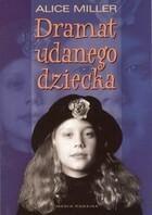 Dramat udanego dziecka W poszukiwaniu siebie Alice Miller