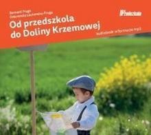 Bliżej przedszkola Od przedszkola do Doliny Krzemowej - Bernard Fruga, Lachendro-Fruga Dobromiła