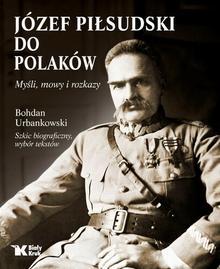Biały Kruk Do Polaków. Myśli, mowy i rozkazy - Józef Piłsudski