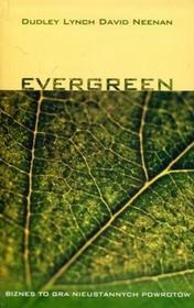 Evergreen. Biznes to gra nieustannych powrotów - Lynch Dudley, Neenan David