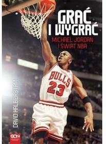 Sine Qua Non Grać i wygrać Michael Jordan i świat NBA - David Halberstam