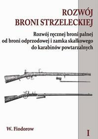 Fiodorow W. Rozwój broni strzeleckiej Tom 1 - mamy na stanie, wyślemy natychmiast