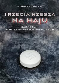 Poznańskie Trzecia Rzesza na haju. Narkotyki w hitlerowskich Niemczech - Norman Ohler