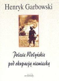 Polesie Wołyńskie pod okupacją niemiecką - Henryk Garbowski