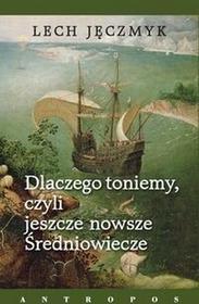 Jęczmyk Lech Dlaczego toniemy, czyli jeszcze nowsze Średniowiecze - mamy na stanie, wyślemy natychmiast