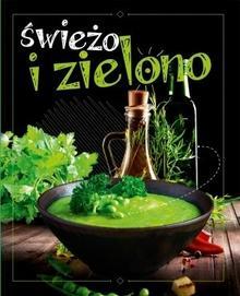 Olesiejuk Sp. z o.o. praca zbiorowa Świeżo i zielono