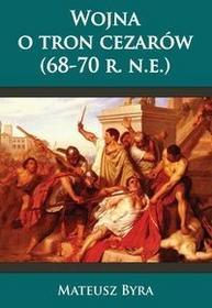 Napoleon V Wojna o tron Cezarów (68-70 r.n.e.) - Mateusz Byra