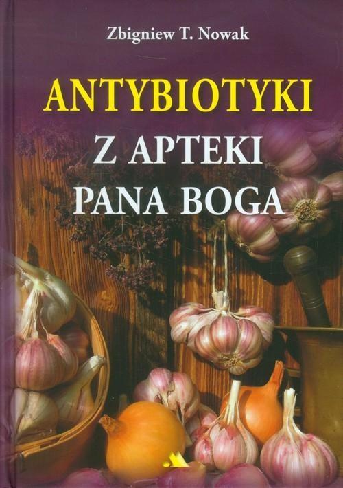 Nowak Zbigniew T. Antybiotyki z apteki Pana Boga