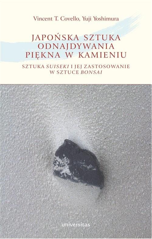 Covello Vincent T., Yoshimura Yuji Japońska sztuka odnajdywania piękna w kamieniu sztuka suiseki i jej zastosowanie w sztuce bonsai - dostępny od ręki, natychmiastowa wysyłka