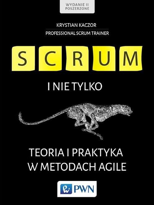 Wydawnictwo Naukowe PWN Krystian Kaczor Scrum i nie tylko. Teoria i praktyka w metodach Agile