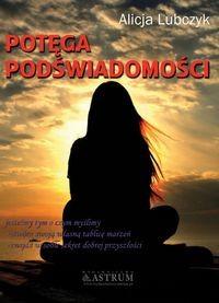 Astrum Potęga podświadomości - podstawowe informacje na temat ludzkiego umysłu - Alicja Lubczyk
