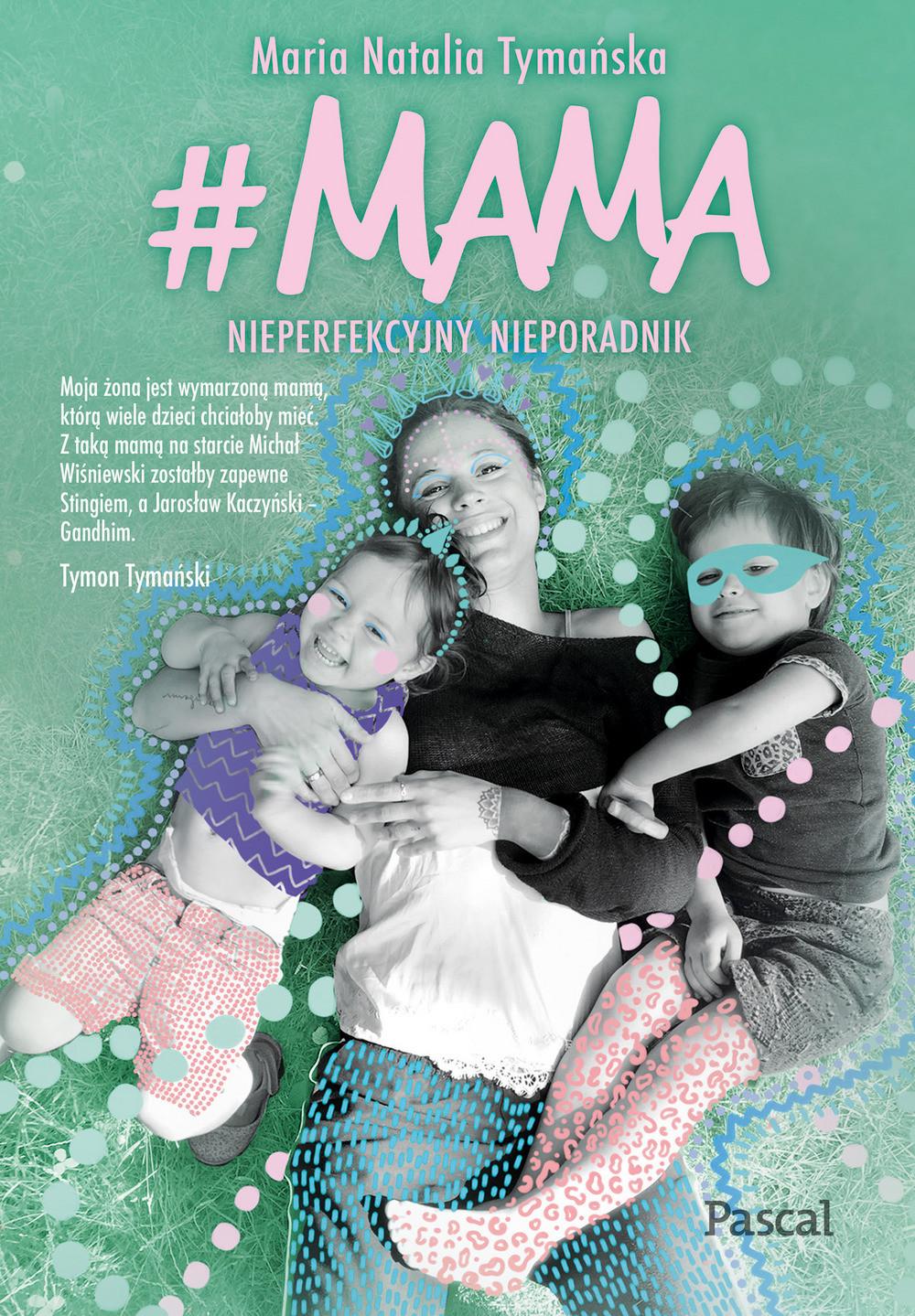 Maria Natalia Tymańska #MAMA Nieperfekcyjny nieporadnik