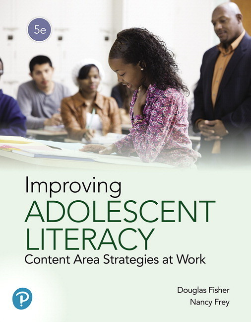 Pearson Improving Adolescent Literacy: Content Area Strategies at Work Douglas Fisher, Nancy Frey