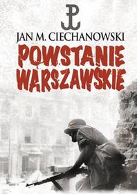 Jan M. Ciechanowski Powstanie Warszawskie