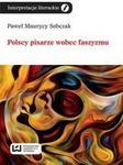 Opinie o Sobczak Paweł Maurycy Polscy pisarze wobec faszyzmu - Wysyłka od 3,99 - porównuj ceny z wysyłką