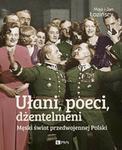 Opinie o Jan Łoziński, Maja Łozińska Ułani, poeci, dżentelmeni. Męski świat w przedwojennej Polsce.