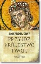 Gryf Edward H. Przyjdź królestwo twoje Tom 2 / wysyłka w 24h od 3,99