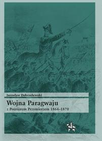 Dobrzelewski Jarosław Wojna Paragwaju z Potrójnym Przymierzem 1864-1870 / wysyłka w 24h od 3,99