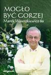 Opinie o Tomczyszyn-Harasymowicz Agnieszka, Cichocki Jan, Żor Andrzej Mogło być gorzej Marek Wawrzkiewicz 80 - odbierz ZA DARMO w jednej z ponad 30 księgarń!