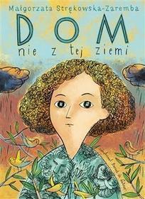 Małgorzata Strękowska-Zaremba: Dom nie z tej ziemi e-book, okładka ebook
