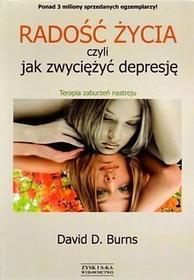 David D. Burns Radość życia, czyli jak zwyciężyć depresję. Teoria zaburzeń nastroju