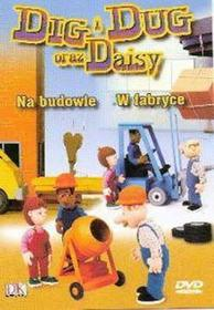 Dig Dug oraz Daisy. Na budowie i w fabryce