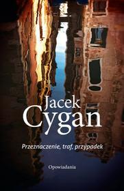 Jacek Cygan Przeznaczenie, traf, przypadek. Opowiadania