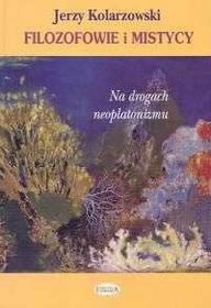Kolarzewski Jerzy Filozofowie i mistycy Na drogach neoplatonizmu