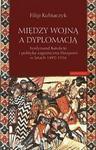 Opinie o Filip Kubiaczyk Między wojną a dyplomacją. Ferdynand Katolicki i polityka zagraniczna Hiszpanii w latach 1492-1516