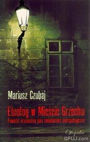 Mariusz Czubaj Etnolog w Mieście Grzechu
