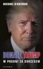 Michael D'Antonio Donald Trump. W pogoni za sukcesem