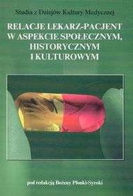 Bożena Płonka-Syroka Relacje lekarz- pacjent w aspekcie społecznym, historycznym i kulturowym