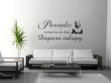 Naklej-to.pl Pieniądze szczęścia nie dają. Dopiero zakupy.2 naklejka na ścianę