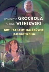 Grochola Katarzyna, Wiśniewski Andrzej Gry i zabawy małżeńskie i pozamałżeńskie
