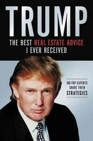 Trump, Donald J. The Best Real Estate Advice I Ever Received Trump, Donald J.