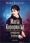 Opinie o Iwona Kienzler Maria Konopnicka. Rozwydrzona bezbożnica