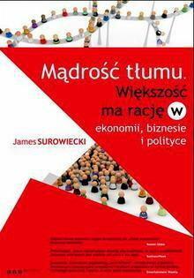 James Surowiecki, Katarzyna Rojek (tłumaczenie) Mądrość tłumu. Większość ma rację w ekonomii, biznesie i polityce