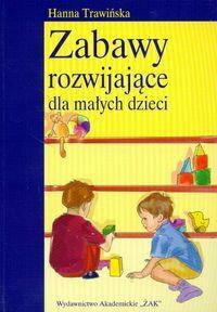 Trawińska Hanna Zabawy rozwijające dla małych dzieci