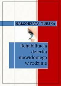 Małgorzata Turska Rehabilitacja dziecka niewidomego w rodzinie