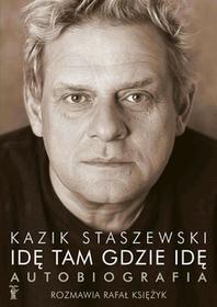 Kazik Staszewski Idę tam gdzie idę. Autobiografia