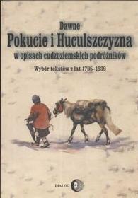 Stahl Barbara (red.) Dawne Pokucie i Huculszczyzna w opisach cudzoziemskich podróżników